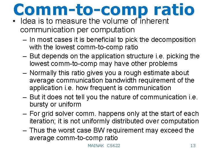 Comm-to-comp ratio • Idea is to measure the volume of inherent communication per computation