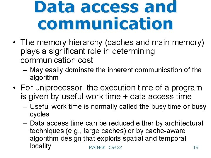 Data access and communication • The memory hierarchy (caches and main memory) plays a
