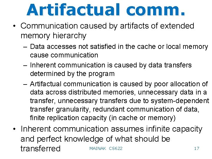 Artifactual comm. • Communication caused by artifacts of extended memory hierarchy – Data accesses