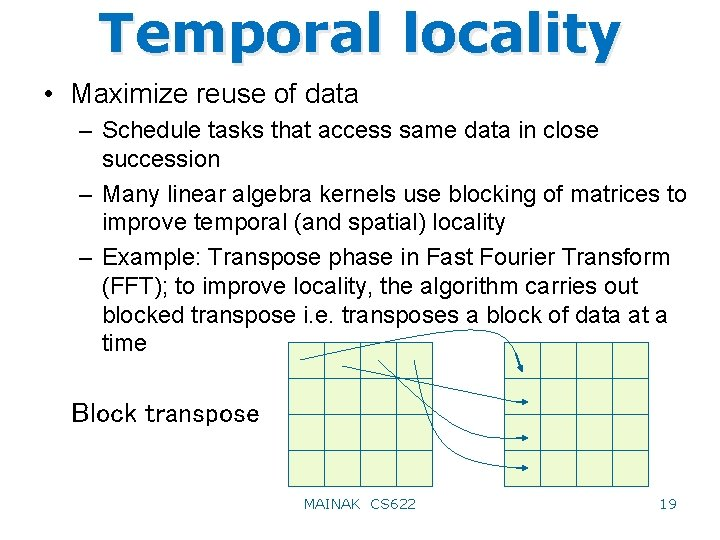 Temporal locality • Maximize reuse of data – Schedule tasks that access same data