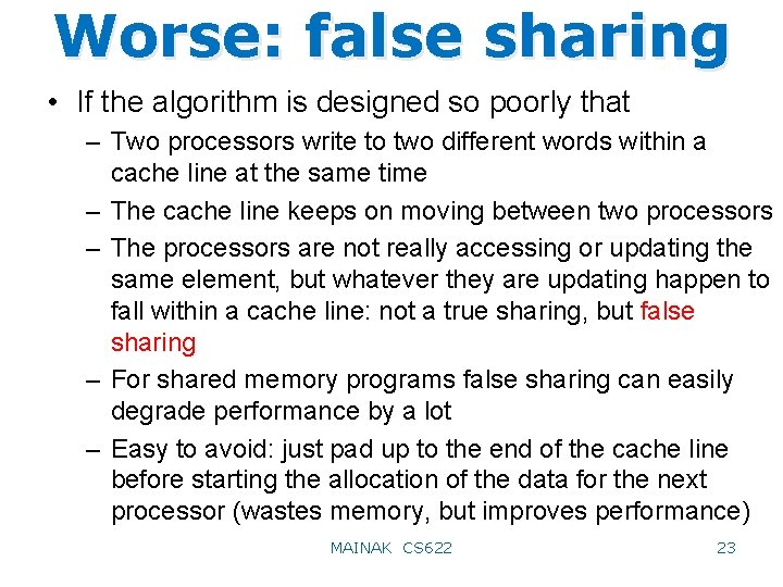 Worse: false sharing • If the algorithm is designed so poorly that – Two