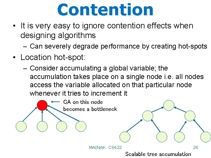 Contention • It is very easy to ignore contention effects when designing algorithms –