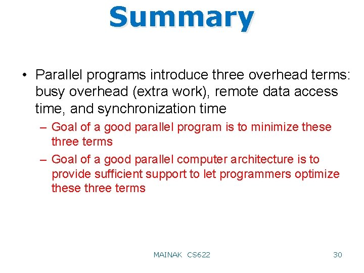 Summary • Parallel programs introduce three overhead terms: busy overhead (extra work), remote data