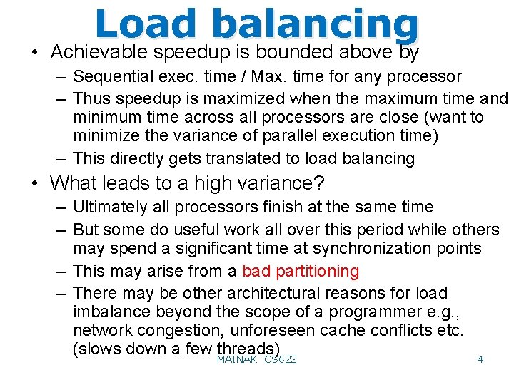 Load balancing • Achievable speedup is bounded above by – Sequential exec. time /