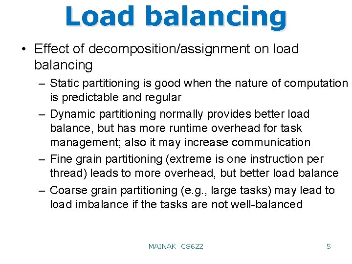 Load balancing • Effect of decomposition/assignment on load balancing – Static partitioning is good