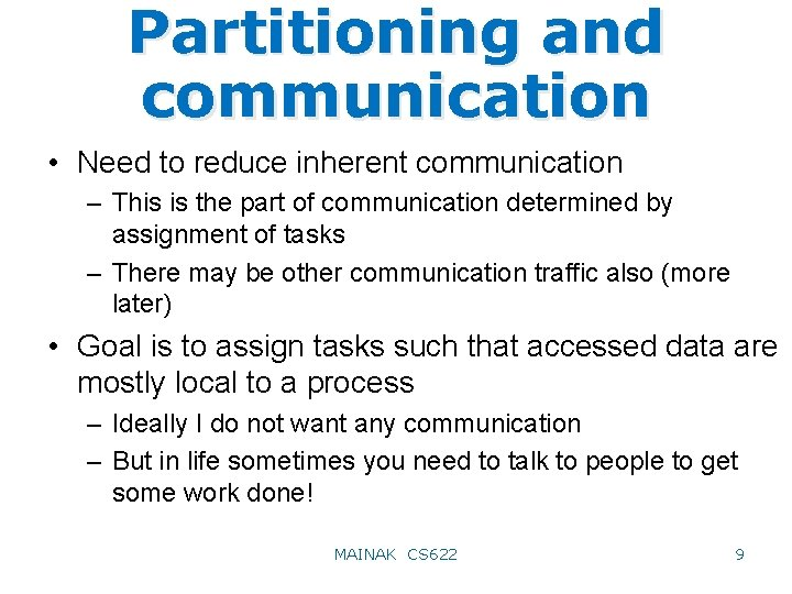 Partitioning and communication • Need to reduce inherent communication – This is the part