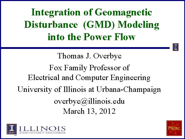 Integration of Geomagnetic Disturbance (GMD) Modeling into the Power Flow Thomas J. Overbye Fox