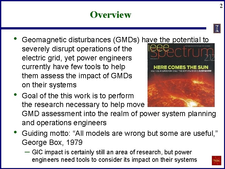 Overview • • • Geomagnetic disturbances (GMDs) have the potential to severely disrupt operations
