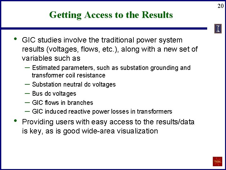 Getting Access to the Results • GIC studies involve the traditional power system results