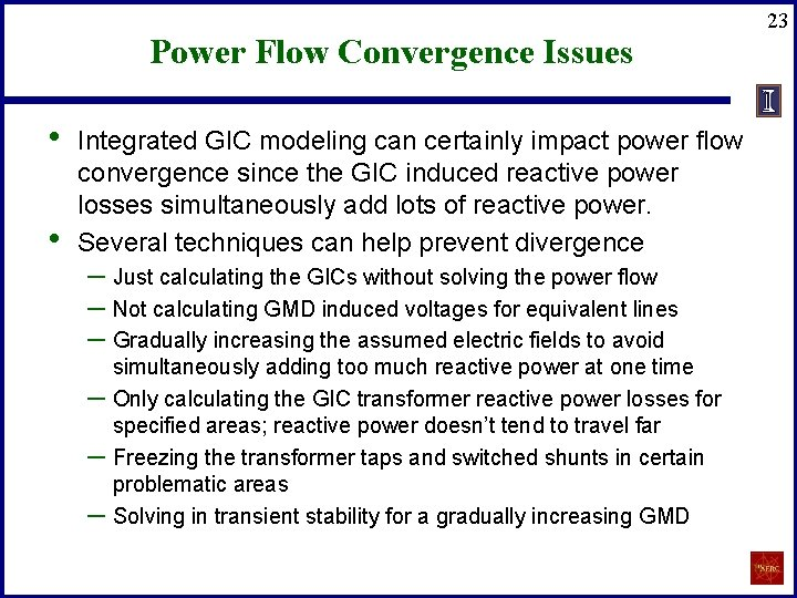 Power Flow Convergence Issues • • Integrated GIC modeling can certainly impact power flow