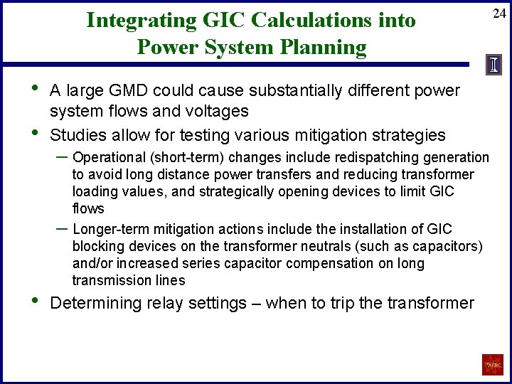 Integrating GIC Calculations into Power System Planning • • A large GMD could cause