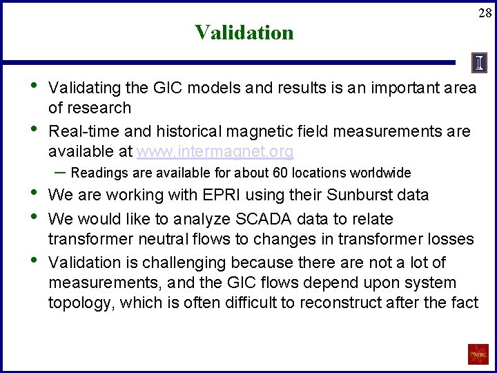 Validation • • • Validating the GIC models and results is an important area