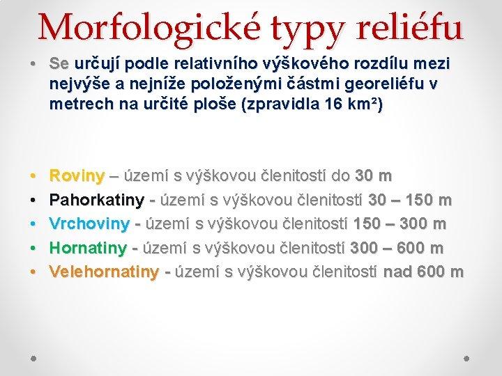 Morfologické typy reliéfu • Se určují podle relativního výškového rozdílu mezi nejvýše a nejníže