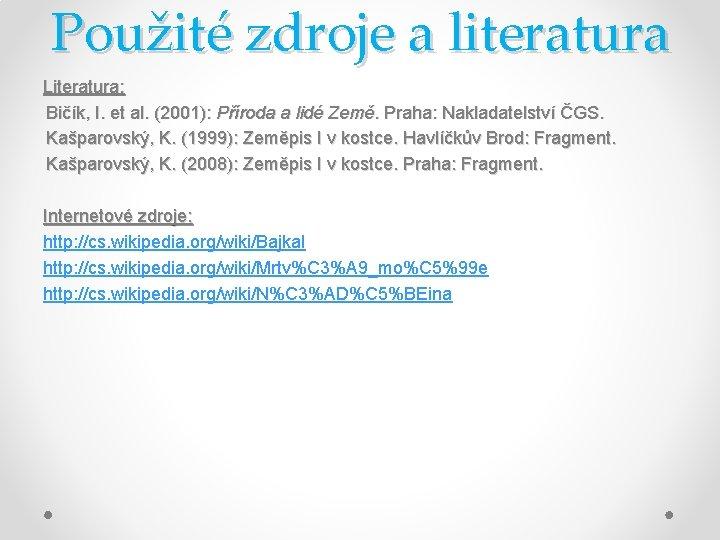 Použité zdroje a literatura Literatura: Bičík, I. et al. (2001): Příroda a lidé Země.