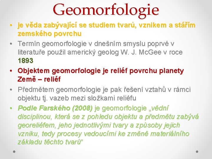 Geomorfologie • je věda zabývající se studiem tvarů, vznikem a stářím zemského povrchu •