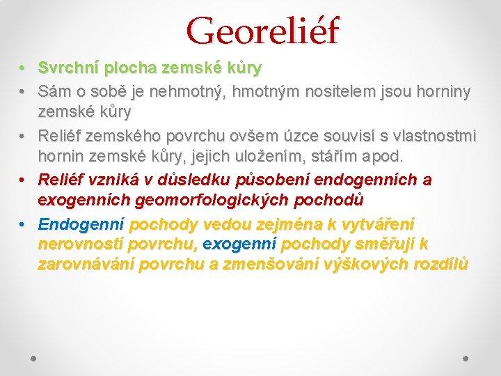 Georeliéf • Svrchní plocha zemské kůry • Sám o sobě je nehmotný, hmotným nositelem