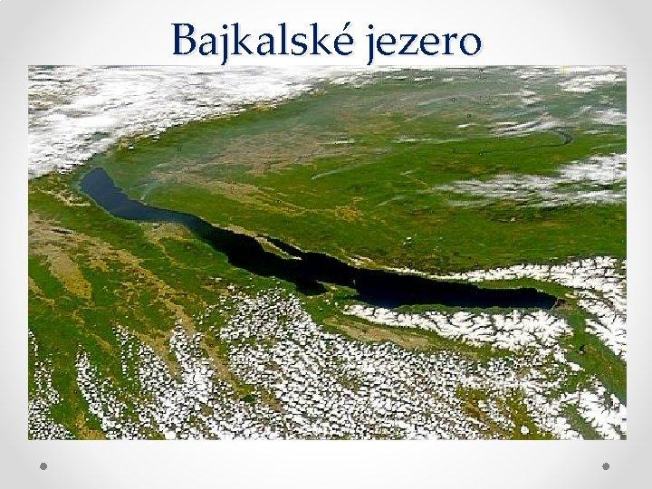 Bajkalské jezero • • • Nejhlubší skrytá proláklina Průměrná nadmořská výška hladiny jezera je