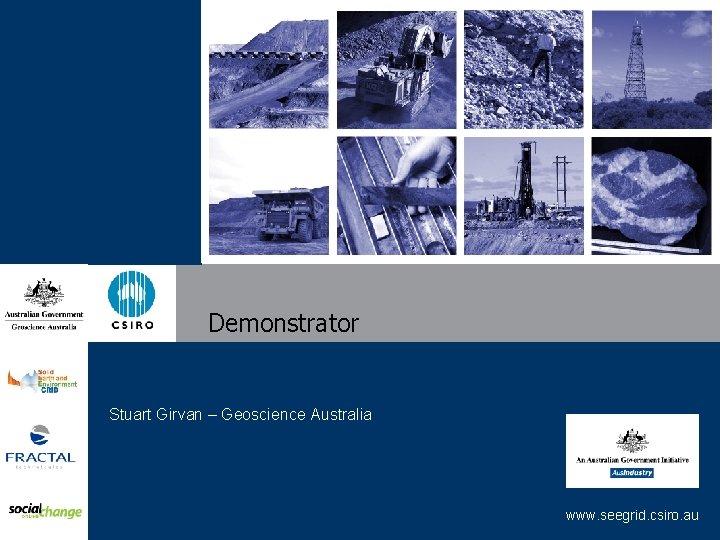 Demonstrator Stuart Girvan – Geoscience Australia www. seegrid. csiro. au