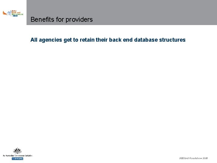 Benefits for providers All agencies get to retain their back end database structures SEEGrid
