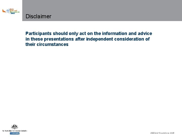 Disclaimer Participants should only act on the information and advice in these presentations after