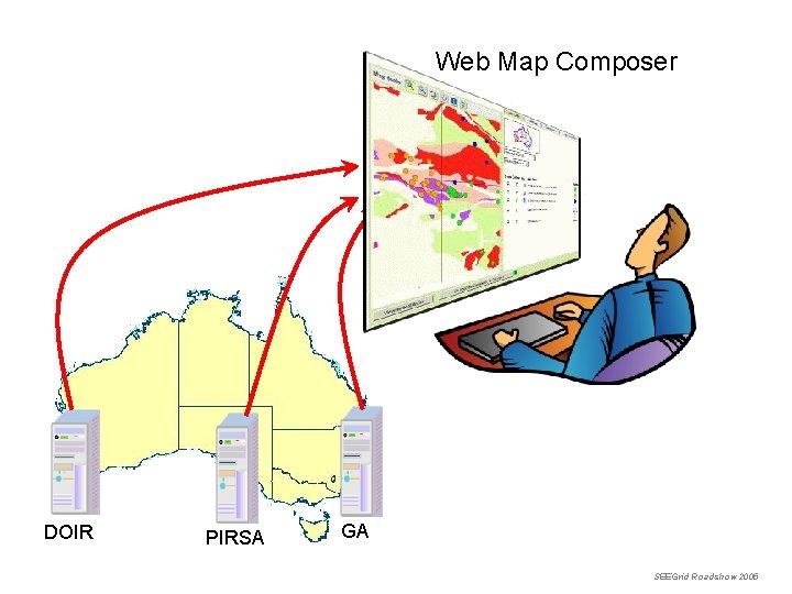 Web Map Composer DOIR PIRSA GA SEEGrid Roadshow 2005