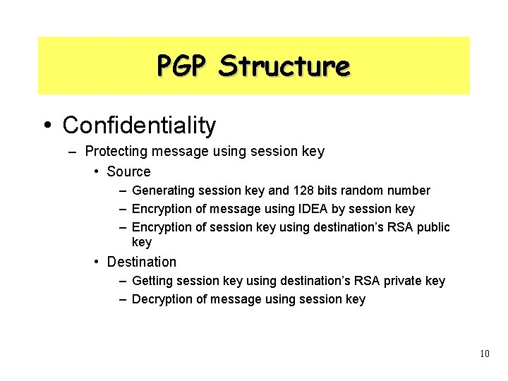 PGP Structure • Confidentiality – Protecting message using session key • Source – Generating
