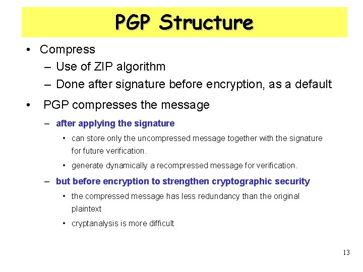PGP Structure • Compress – Use of ZIP algorithm – Done after signature before