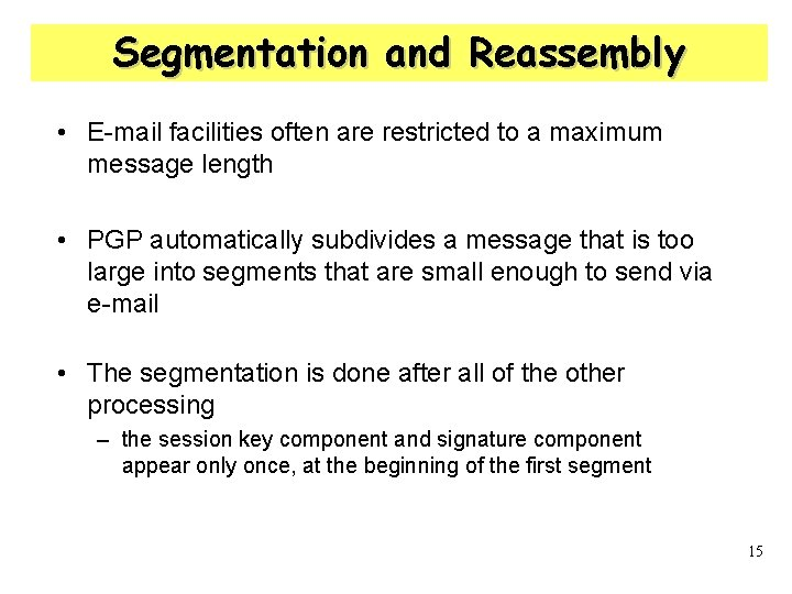 Segmentation and Reassembly • E-mail facilities often are restricted to a maximum message length