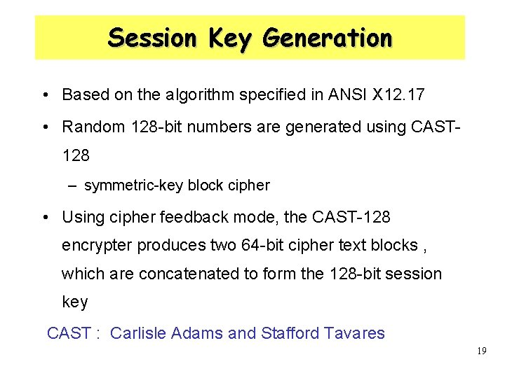 Session Key Generation • Based on the algorithm specified in ANSI X 12. 17