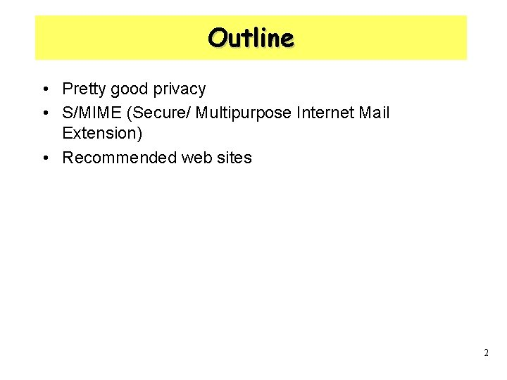 Outline • Pretty good privacy • S/MIME (Secure/ Multipurpose Internet Mail Extension) • Recommended