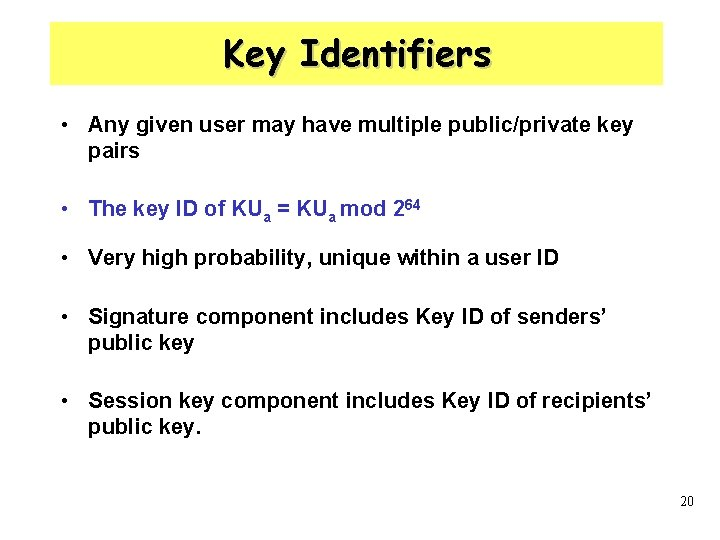 Key Identifiers • Any given user may have multiple public/private key pairs • The