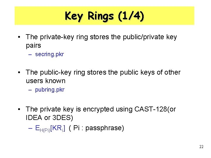 Key Rings (1/4) • The private-key ring stores the public/private key pairs – secring.
