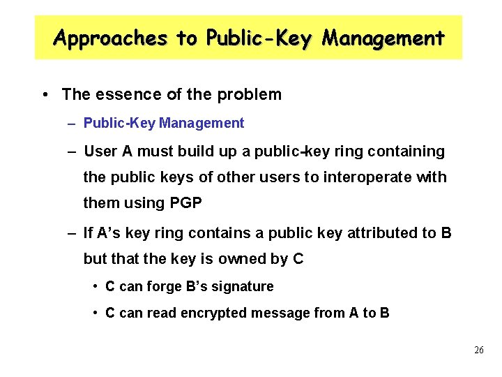 Approaches to Public-Key Management • The essence of the problem – Public-Key Management –