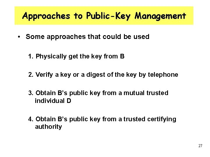 Approaches to Public-Key Management • Some approaches that could be used 1. Physically get