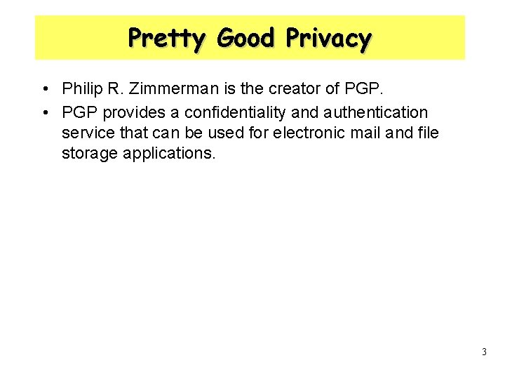 Pretty Good Privacy • Philip R. Zimmerman is the creator of PGP. • PGP