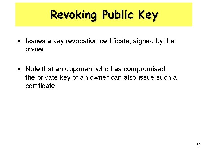 Revoking Public Key • Issues a key revocation certificate, signed by the owner •