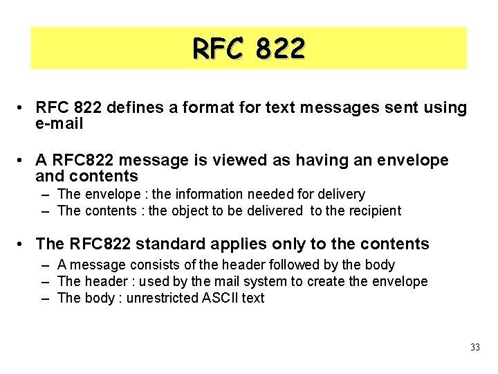 RFC 822 • RFC 822 defines a format for text messages sent using e-mail