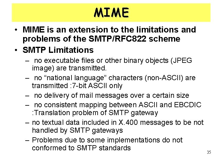 MIME • MIME is an extension to the limitations and problems of the SMTP/RFC