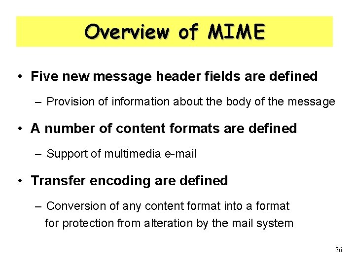 Overview of MIME • Five new message header fields are defined – Provision of