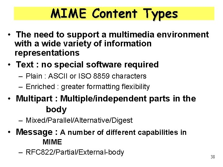 MIME Content Types • The need to support a multimedia environment with a wide