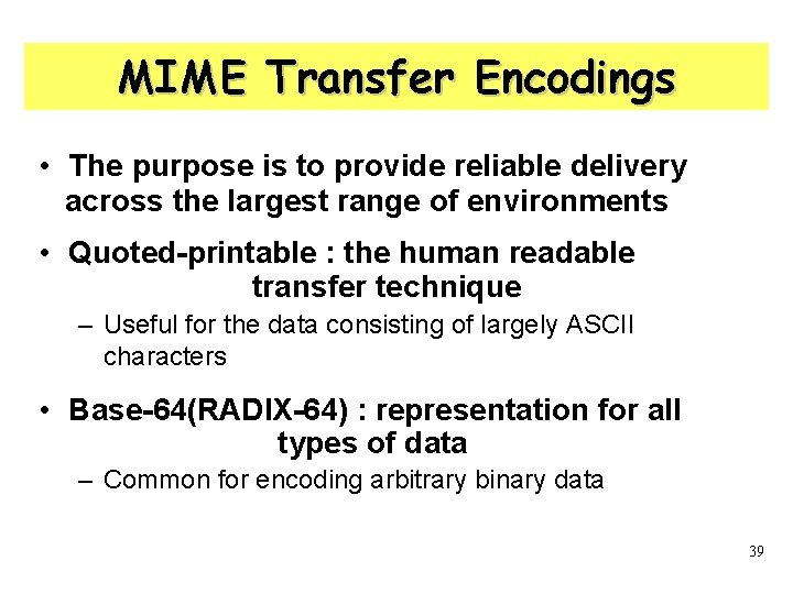 MIME Transfer Encodings • The purpose is to provide reliable delivery across the largest