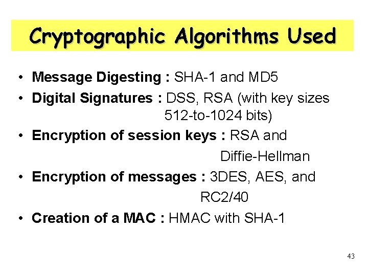 Cryptographic Algorithms Used • Message Digesting : SHA-1 and MD 5 • Digital Signatures