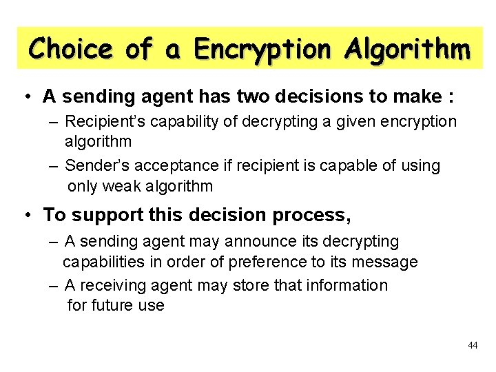 Choice of a Encryption Algorithm • A sending agent has two decisions to make