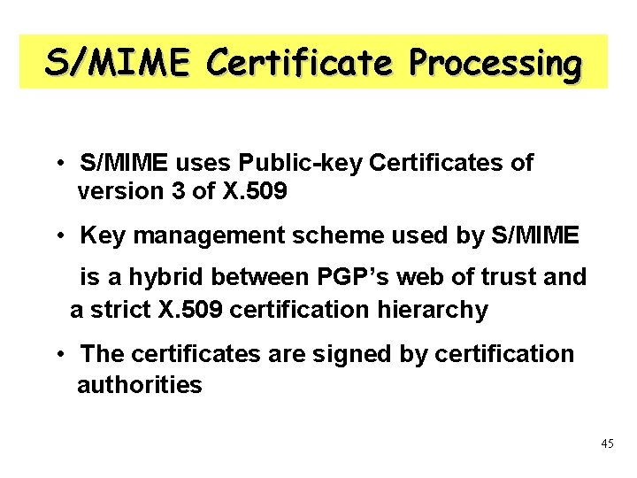 S/MIME Certificate Processing • S/MIME uses Public-key Certificates of version 3 of X. 509