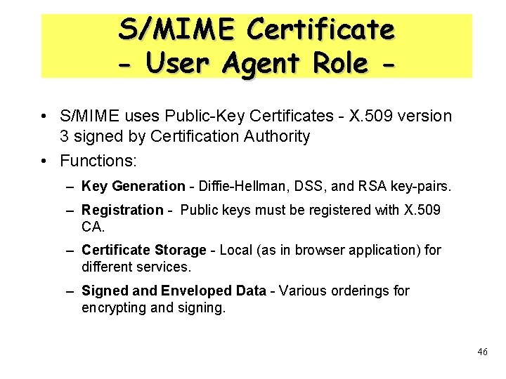 S/MIME Certificate - User Agent Role • S/MIME uses Public-Key Certificates - X. 509