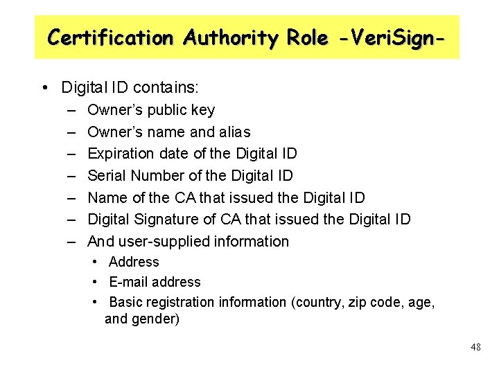 Certification Authority Role -Veri. Sign • Digital ID contains: – – – – Owner's