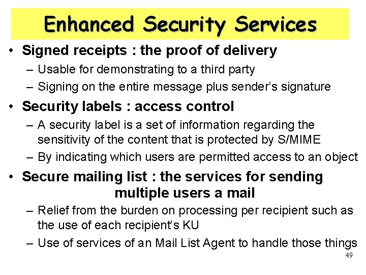 Enhanced Security Services • Signed receipts : the proof of delivery – Usable for