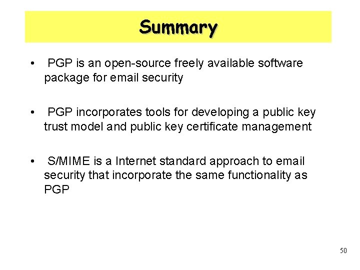 Summary • PGP is an open-source freely available software package for email security •