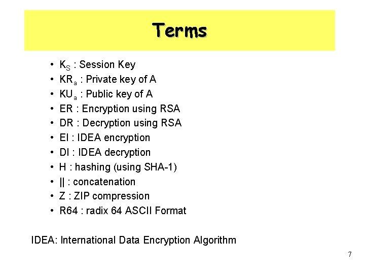 Terms • • • KS : Session Key KRa : Private key of A