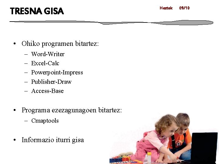 TRESNA GISA • Ohiko programen bitartez: – – – Word-Writer Excel-Calc Powerpoint-Impress Publisher-Draw Access-Base